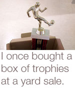 i once bought a box of trophies at a yard sale
